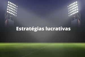 Estratégias lucrativas apostas esportivas